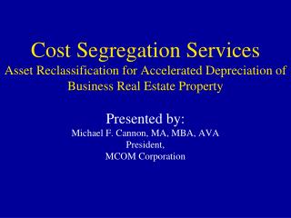 Presented by:   Michael F. Cannon, MA, MBA, AVA President, MCOM Corporation