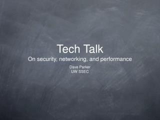Tech Talk On security, networking, and performance