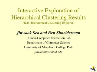 Interactive Exploration of Hierarchical Clustering Results HCE (Hierarchical Clustering Explorer)