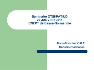 Séminaire OTSI/PAT/UD 27 JANVIER 2011 CNFPT de Basse-Normandie