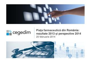Piața farmaceutică din România :  rezultate  2013  și  perspective 2014 20  februarie  2014