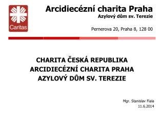 Arcidiecézní charita Praha Azylový dům sv. Terezie Pernerova 20, Praha 8, 128 00