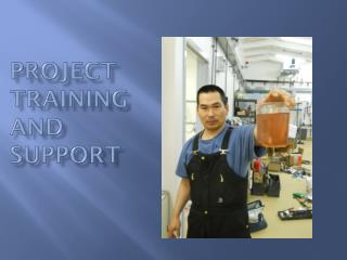 Project Training  and   Support