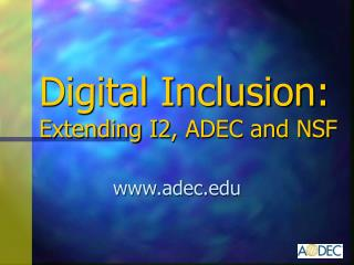 Digital Inclusion: Extending I2, ADEC and NSF