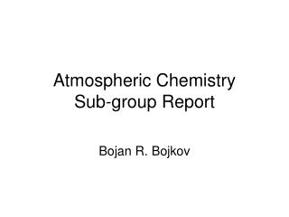 Atmospheric Chemistry Sub-group Report