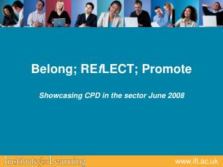 Belong; RE f LECT; Promote Showcasing CPD in the sector June 2008