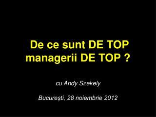De ce sunt DE TOP managerii DE TOP ? cu Andy Szekely București, 28 noiembrie 2012