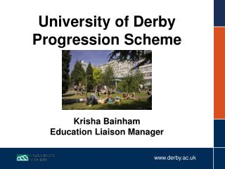 University of Derby Progression Scheme Krisha Bainham Education Liaison Manager