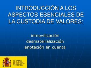 INTRODUCCI N A LOS ASPECTOS ESENCIALES DE LA CUSTODIA DE VALORES: