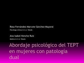 Rosa Fernández-Marcote Sánchez-Mayoral Psicóloga clínica U.C.A. Toledo Ana Isabel Henche Ruiz