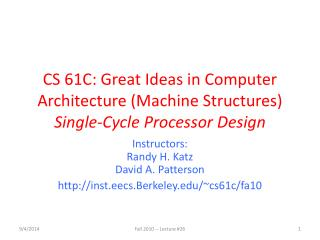 CS 61C: Great Ideas in Computer Architecture (Machine Structures) Single-Cycle Processor Design