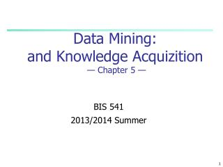 Data Mining:  and  Knowledge Acquizition  — Chapter  5  —