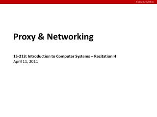 Proxy & Networking 15-213: Introduction to Computer Systems – Recitation H April 11, 2011