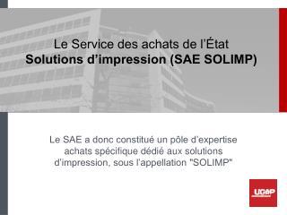 Le Service des achats de l'État Solutions d'impression (SAE SOLIMP)