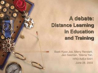 A debate: Distance Learning in Education  and Training