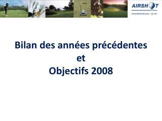 Bilan des années précédentes et Objectifs 2008