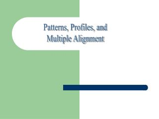 Patterns, Profiles, and Multiple Alignment