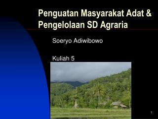 Penguatan Masyarakat Adat & Pengelolaan SD Agraria