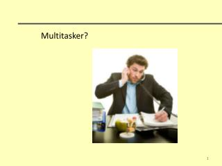 Multitasker ?