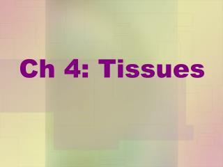 Ch 4: Tissues