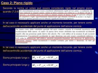 Secondo la norma un solaio può essere considerato rigido nel proprio piano quando (7.2.6)