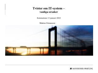 Tvister om IT-system – vanliga orsaker Seminarium 13 januari 2010