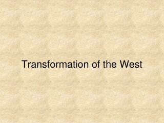 Transformation of the West