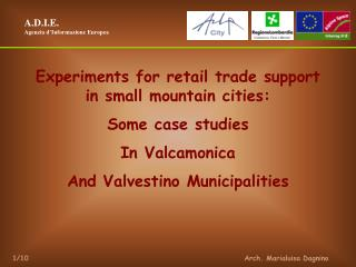 Experiments for retail trade support in small mountain cities:  Some case studies In Valcamonica