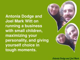 Antonia Dodge and Joel Mark Witt on running a business with