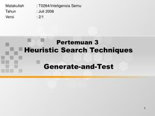 Pertemuan 3 Heuristic Search Techniques  Generate-and-Test