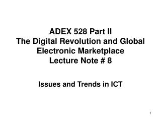 ADEX 528 Part II T he Digital Revolution and Global Electronic Marketplace Lecture Note # 8