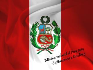 Misión estudiantil al Perú  2014 Septiembre 21 a Octubre 3