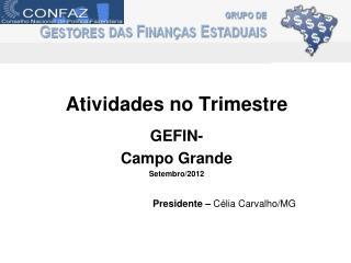 Atividades no Trimestre GEFIN-  Campo Grande Setembro/2012 Presidente –  Célia Carvalho/MG