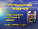 Honeypots and Honeynets  A New Response to Cybercrime Analysis  NAAG Seattle 04