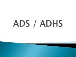 ADS / ADHS