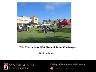 This Year ' s New MBA Student Team Challenge:  Build a boat…