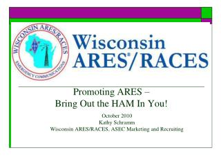 October 2010 Kathy Schramm Wisconsin ARES/RACES, ASEC Marketing and Recruiting