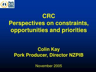 CRC  Perspectives on constraints,  opportunities and priorities Colin Kay