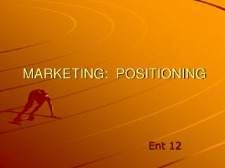 MARKETING:  POSITIONING