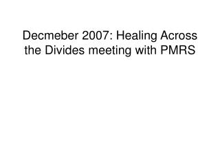 Decmeber 2007: Healing Across the Divides meeting with PMRS