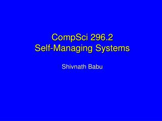 CompSci 296.2  Self-Managing Systems