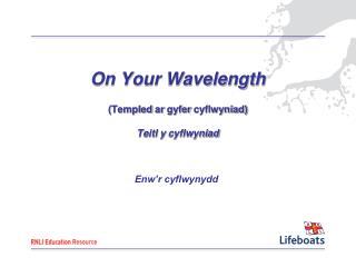 On Your Wavelength ( Templed ar gyfer cyflwyniad ) Teitl  y  cyflwyniad