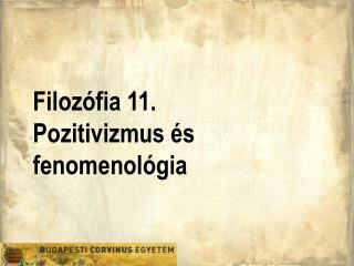 Filozófia 11. Pozitivizmus és fenomenológia