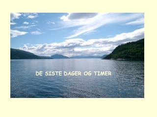 DE SISTE DAGER OG TIMER