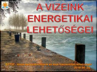 A VIZEINK  ENERGETIKAI  LEHETŐSÉGEI