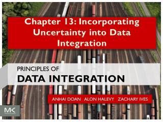 Chapter 13: Incorporating Uncertainty into Data Integration
