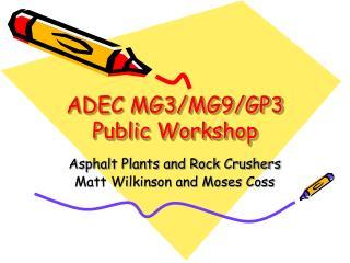 ADEC MG3/MG9/GP3 Public Workshop