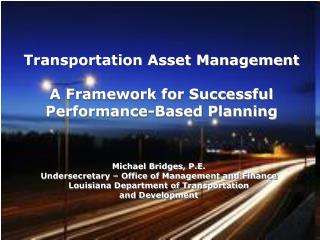 Transportation Asset Management A Framework for Successful Performance-Based Planning