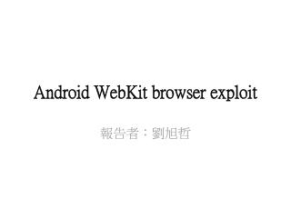 Android  WebKit  browser exploit