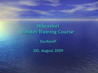HiSeasNet  Seatel Training Course DacRemP SIO, August 2009